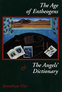 Age of Entheogens & the Angel's Dictionary by Ott, Jonathan by Ott, Jonathan, Ott, Jonathan